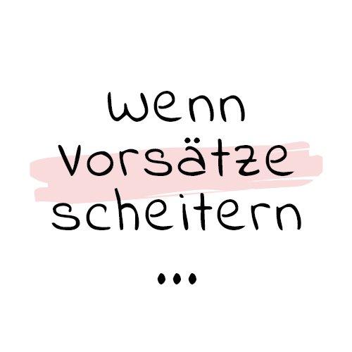 Read more about the article wenn Vorsätze scheitern